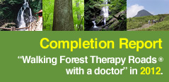 Completion Report Walking Forest Therapy Roads ® with a Doctor in 2012.